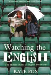 Watching the English: The Hidden Rules of English Behaviour Pdf Book