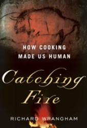 Catching Fire: How Cooking Made Us Human Pdf Book
