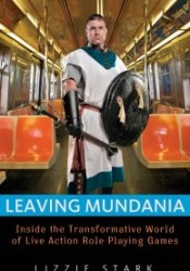 Leaving Mundania: Inside the Transformative World of Live Action Role-Playing Games Pdf Book