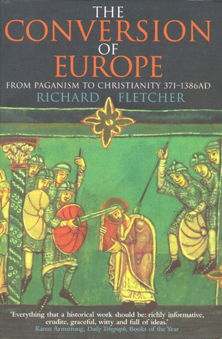 The Conversion of Europe: From Paganism to Christianity 371-1386 AD