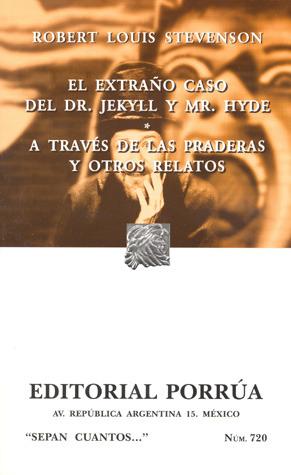El extraño caso del Dr. Jekyll y Mr. Hyde. A través de las praderas y otros relatos. (Sepan Cuantos, #720)