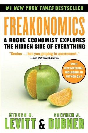 Freakonomics: A Rogue Economist Explores the Hidden Side of Everything (Freakonomics, #1)