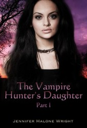 The Vampire Hunter's Daughter (The Vampire Hunter's Daughter #1)