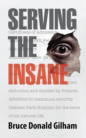 Serving the Insane : True Stories from the Diary of a Psychiatric Nurse