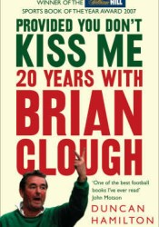 Provided You Don't Kiss Me: 20 Years with Brian Clough Pdf Book