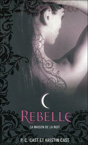 Rebelle (La Maison de la Nuit, #4)