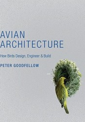 Avian Architecture: How Birds Design, Engineer & Build Pdf Book