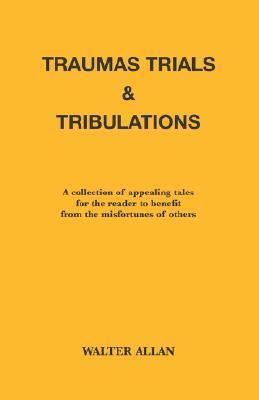 Traumas, Trials and Tribulations