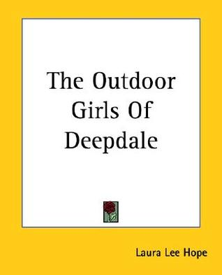 The Outdoor Girls of Deepdale; or, Camping and Tramping for Fun and Health (Outdoor Girls, #1)