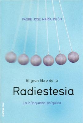 El Gran Libro de La Radiestesia: La Busqueda Psiquica