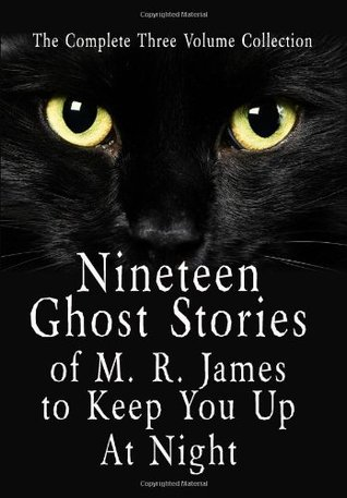Nineteen Ghost Stories of M.R. James to Keep You Up at Night: 3 Volumes