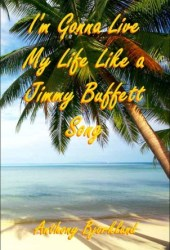 I'm Gonna Live my Life Like a Jimmy Buffett Song