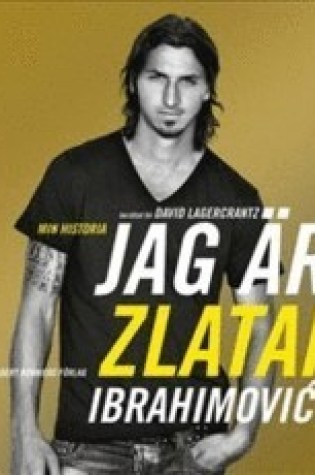 Jag är Zlatan: Zlatans egen berättelse Book Pdf ePub