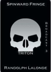 Spinward Fringe Broadcast 3: Triton (Spinward Fringe, #3) Pdf Book