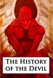 The History of the Devil As Well Ancient as Modern: In Two Parts
