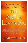 The Art of Learning: A Journey in the Pursuit of Excellence by Josh Waitzkin