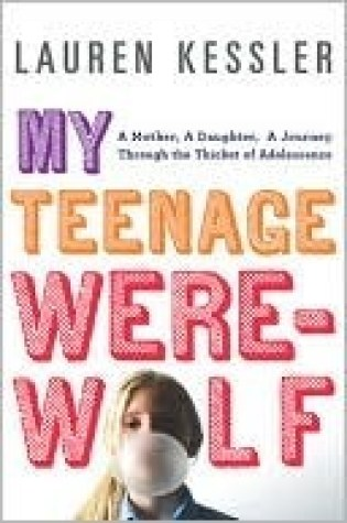 My Teenage Werewolf: A Mother, a Daughter, a Journey Through the Thicket of Adolescence Book Pdf ePub