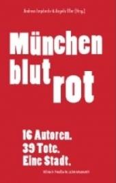 München Blutrot (16 Autoren. 39 Tote. Eine Stadt.)
