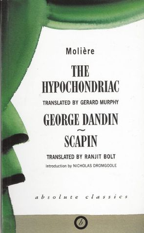 The Hypochondriac / George Dandin / Scapin