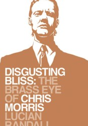 Disgusting Bliss: The Brass Eye of Chris Morris Pdf Book