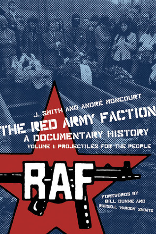The Red Army Faction, a Documentary History: Volume 1: Projectiles for the People