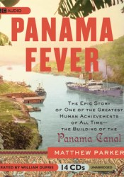 Panama Fever: The Epic Story of One of the Greatest Human Achievements of All Time-the Building of the Panama Canal Pdf Book