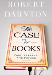 The Case for Books: Past, Present, and Future Pdf Book