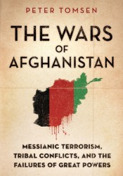 The Wars of Afghanistan: Messianic Terrorism, Tribal Conflicts, and the Failures of Great Powers Pdf Book