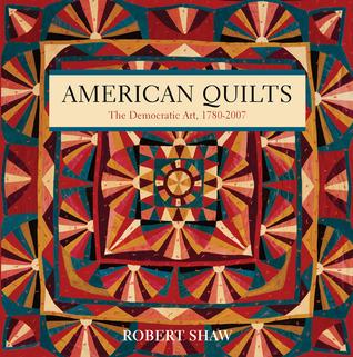 American Quilts: The Democratic Art, 1780–2007