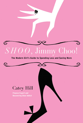 Shoo, Jimmy Choo!: The Modern Girl's Guide to Spending Less and Saving More