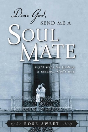 Dear God, Send Me a Soul Mate: Eight Steps for Finding a Spouse...God's Way pdf books