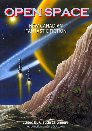 Open Space: New Canadian Fantastic Fiction
