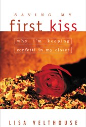 Saving My First Kiss: Why I'm Keeping Confetti in My Closet Pdf Book