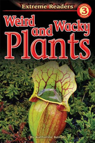 Weird and Wacky Plants, Level 3 Extreme Reader