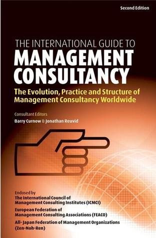 The International Guide to Management Consultancy: The Evolution, Practice and Structure of Management Consultancy Worldwide