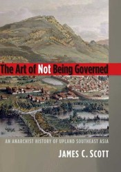 The Art of Not Being Governed: An Anarchist History of Upland Southeast Asia Pdf Book