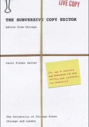 The Subversive Copy Editor: Advice from Chicago (or, How to Negotiate Good Relationships with Your Writers, Your Colleagues, and Yourself) Pdf Book