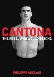 Cantona: The Rebel Who Would Be King: The Turbulent Life of Eric Cantona Pdf Book
