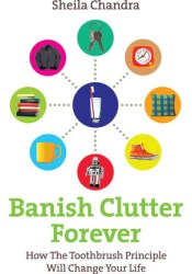 Banish Clutter Forever: How the Toothbrush Principle Will Change Your Life Pdf Book