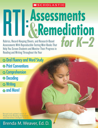 RTI: Assessments  Remediation for K-2: Rubrics, Record-Keeping Sheets, and Research-Based Assessments With Reproducible Testing Mini-Books That Help You Screen Students and Monitor Their Progress in Reading and Writing Throughout the Year