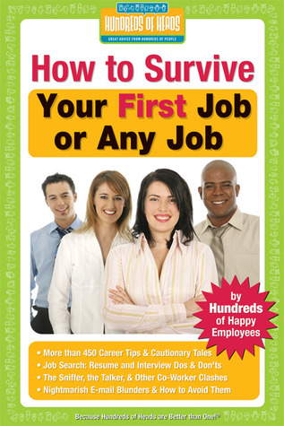 How to Survive Your First Job or Any Job: By Hundreds of Happy Employees