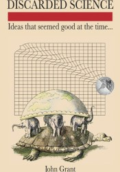 Discarded Science: Ideas That Seemed Good at the Time... Pdf Book