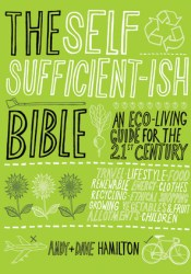 The Self Sufficient-ish Bible: An Eco-living Guide for the 21st Century Pdf Book