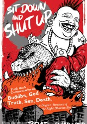 Sit Down and Shut Up: Punk Rock Commentaries on Buddha, God, Truth, Sex, Death, and Dogen's Treasury of the Right Dharma Eye Pdf Book