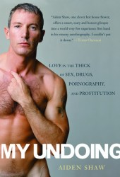My Undoing: Love in the Thick of Sex, Drugs, Pornography, and Prostitution Pdf Book
