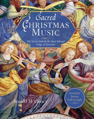 Sacred Christmas Music: The Stories Behind the Most Beloved Songs of Devotion