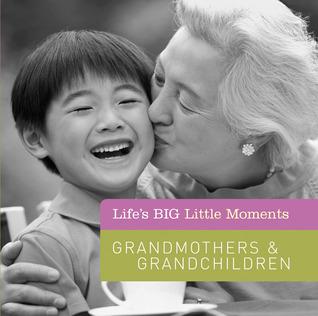 Life's BIG Little Moments: Grandmothers  Grandchildren