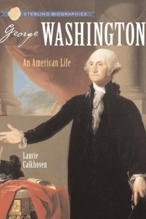 Sterling Biographies: George Washington: An American Life