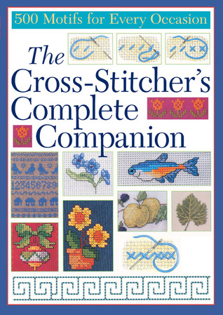 The Cross-Stitcher's Complete Companion: 500 Motifs for Every Occasion
