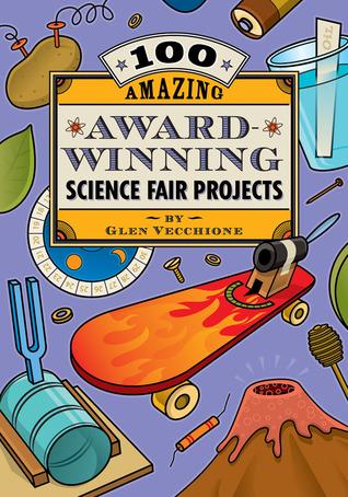 100 Amazing Award-Winning Science Fair Projects
